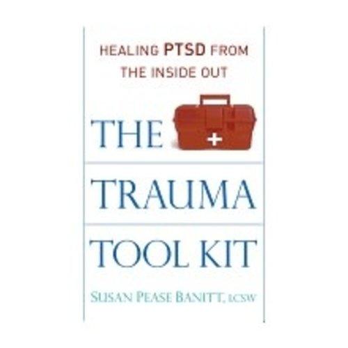 BANITT, SUSAN PEASE THE TRAUMA TOOL KIT: HEALING PTSD FROM THE INSIDE OUT by SUSAN PEASE BANITT