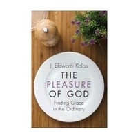 PLEASURE OF GOD: FINDING GRACE IN THE ORDINARY