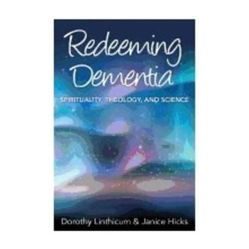 LINTHICUM, DOROTHY REDEEMING DEMENTIA: SPIRITUALITY, THEOLOGY, AND SCIENCE by DOROTHY LINTHICUM