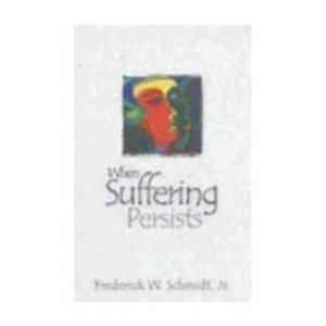 SCHMIDT, FREDERICK WHEN SUFFERING PERSISTS by FREDERICK SCHMIDT