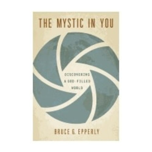 EPPERLY, BRUCE MYSTIC IN YOU: DISCOVERING A GOD-FILLED WORLD by BRUCE EPPERLY