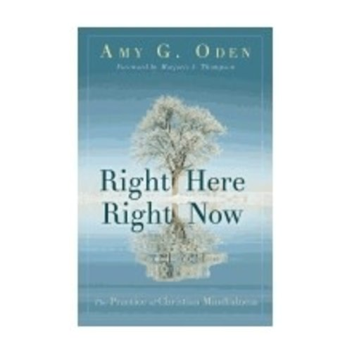 ODEN, AMY RIGHT HERE RIGHT NOW: THE PRACTICE OF CHRISTIAN MINDFULNESS