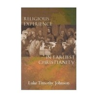 RELIGIOUS EXPERIENCE IN EARLIEST CHRISTIANITY: A MISSING DIMENSION IN NEW TESTAMENT STUDY