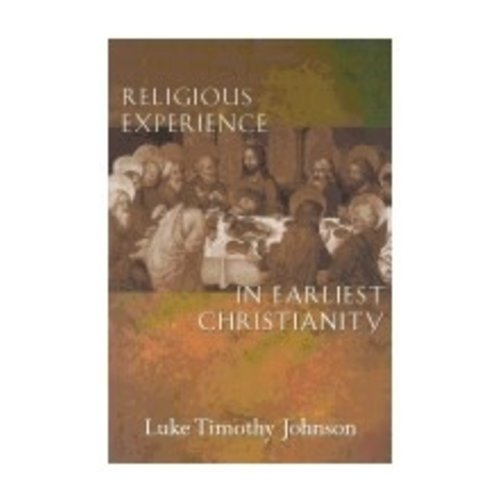 JOHNSON, LUKE TIMOTHY RELIGIOUS EXPERIENCE IN EARLIEST CHRISTIANITY: A MISSING DIMENSION IN NEW TESTAMENT STUDY