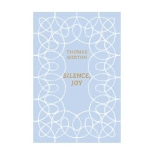 MERTON, THOMAS SILENCE, JOY: A SELECTION OF WRITINGS by THOMAS MERTON