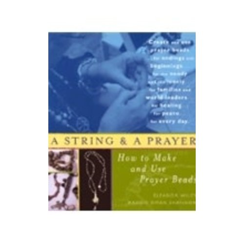 WILEY, ELEANOR/SHANNON, MAGGIE OMAN STRING AND A PRAYER: HOW TO MAKE AND USE PRAYER BEADS by ELEANOR WILEY and MAGGIE OMAN SHANNON