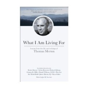SWEENEY, JON WHAT I AM LIVING FOR: LESSONS FROM THE LIFE AND WRITINGS OF THOMAS MERTON by JON SWEENEY