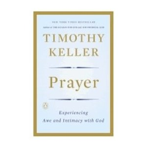 KELLER, TIMOTHY PRAYER: EXPERIENCING AWE AND INTIMACY WITH GOD