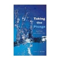 TAKING THE PLUNGE: BAPTISM AND PARENTING by ANNE KITCH