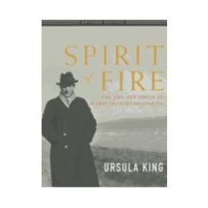 KING URSULA SPIRIT OF FIRE: THE LIFE AND VISION OF TEILHARD DE CHARDIN by URSULA KING