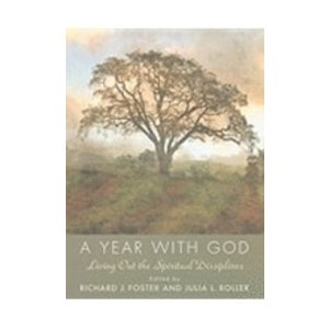 FOSTER, RICHARD J YEAR WITH GOD: LIVING OUT SPIRITUAL DISCIPLINES by RICHARD J. FOSTER