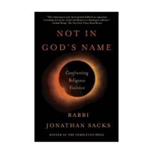 SACKS, JONATHAN NOT IN GODS NAME: CONFRONTING RELIGIOUS VIOLENCE by JONATHAN SACKS