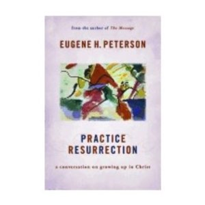 PETERSON, EUGENE PRACTICE RESURRECTION : A CONVERSATION ON GROWING UP IN CHRIST by EUGENE PETERSON