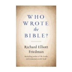 FRIEDMAN, RICHARD ELLIOTT WHO WROTE THE BIBLE by RICHARD ELLIOTT FRIEDMAN