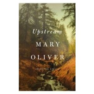 OLIVER, MARY UPSTREAM: POEMS by MARY OLIVER