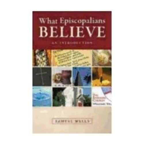 WELLS, SAMUEL WHAT EPISCOPALIANS BELIEVE: AN INTRODUCTION by SAMUEL WELLS