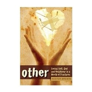 BREWIN, KESTER OTHER: LOVING SELF GOD AND NEIGHBOR IN A WORLD OF FRACTURES