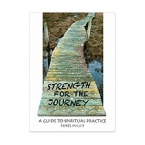 MILLER, RENEE STRENGTH FOR THE JOURNEY: A GUIDE TO SPIRITUAL PRACTICE by RENEE MILLER
