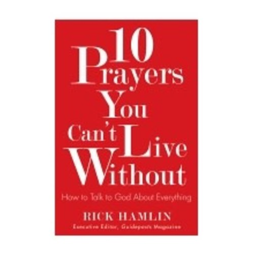 HAMLIN, RICK TEN PRAYERS YOU CAN'T LIVE WITHOUT: HOW TO TALK TO GOD ABOUT EVERYTHING by RICK HAMLIN
