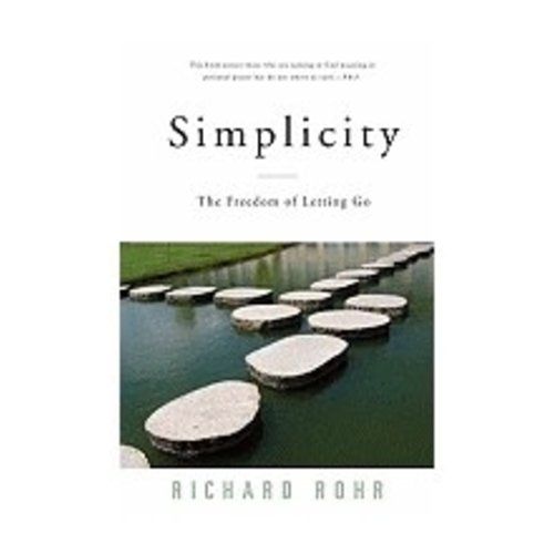 ROHR, RICHARD SIMPLICITY : THE FREEDOM OF LETTING GO by RICHARD ROHR