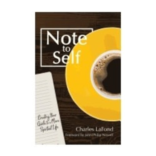 LAFOND, CHARLES NOTE TO SELF: CREATING YOUR GUIDE TO A MORE SPIRITUAL LIFE by CHARLES LAFOND
