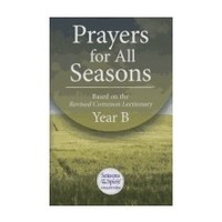 PRAYERS FOR ALL SEASONS: BASED ON THE REVISED COMMON LECTIONARY - YEAR B