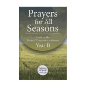 SEASONS OF THE SPIRIT PRAYERS FOR ALL SEASONS: BASED ON THE REVISED COMMON LECTIONARY - YEAR B