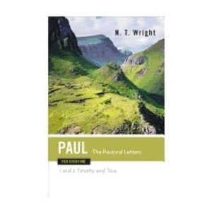 WRIGHT, N.T. PAUL FOR EVERYONE: THE PASTORAL LETTERS