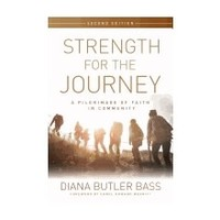 STRENGTH FOR THE JOURNEY: A PILGRIMAGE OF FAITH IN COMMUNITY by DIANA BUTLER BASS