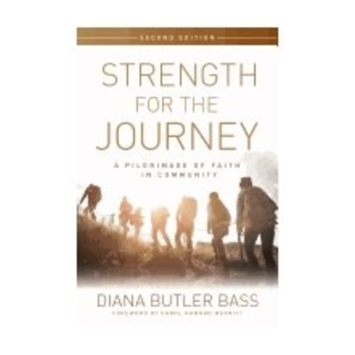 BASS, DIANA BUTLER STRENGTH FOR THE JOURNEY: A PILGRIMAGE OF FAITH IN COMMUNITY by DIANA BUTLER BASS