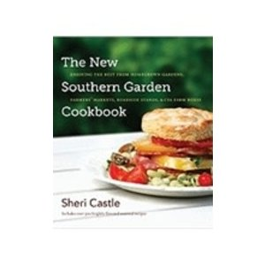 CASTLE, SHERI NEW SOUTHERN GARDEN COOKBOOK: ENJOYING THE BEST FROM HOME-GROWN GARDENS, FARMER'S MARKETS, ROADSIDE STANDS AND CSA FARM BOXES by SHERI CASTLE
