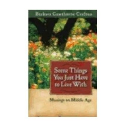 CRAFTON, BARBARA SOME THINGS YOU JUST HAVE TO LIVE WITH: MUSINGS ON MIDDLE AGE by BARBARA CRAFTON