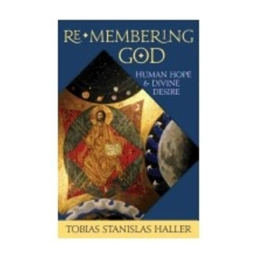 HALLER, TOBIAS RE-MEMBERING GOD: HUMAN HOPE AND DIVINE DESIRE by TOBIAS HALLER
