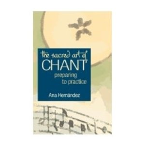 HERNANDEZ, ANA SACRED ART OF CHANT: PREPARING TO PRACTICE