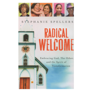 SPELLERS, STEPHANIE RADICAL WELCOME: EMBRACING GOD, THE OTHER AND THE SPIRIT OF TRANSFORMATION