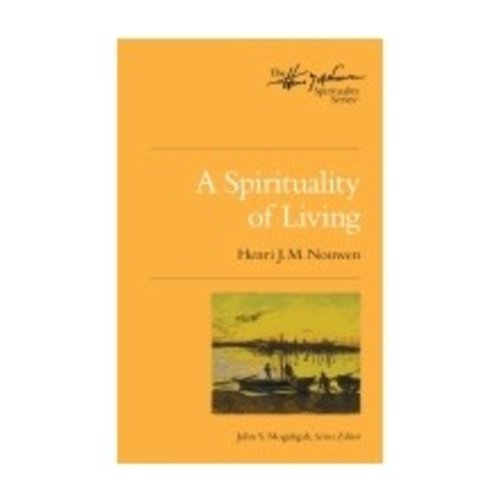 NOUWEN, HENRI SPIRITUALITY OF LIVING: THE HENRI NOUWEN SPIRITUALITY SERIES