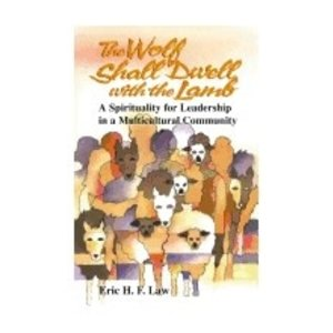 LAW, ERIC WOLF SHALL DWELL WITH THE LAMB: A SPIRITUALITY FOR LEADERSHIP IN A MULTICULTURAL COMMUNITY by ERIC LAW