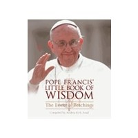POPE FRANCIS LITTLE BOOK OF WISDOM: THE ESSENTIAL TEACHINGS