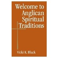 WELCOME TO ANGLICAN SPIRITUAL TRADITIONS by VICKI BLACK