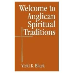 BLACK, VICKI WELCOME TO ANGLICAN SPIRITUAL TRADITIONS by VICKI BLACK