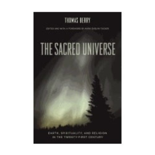 BERRY, THOMAS SACRED UNIVERSE: EARTH, SPIRITUALITY, AND RELIGION IN THE 21ST CENTURY