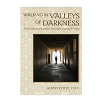 WALKING IN VALLEYS OF DARKNESS: A BENEDICTINE JOURNEY THROUGH TROUBLED TIMES by  ALBERT HOLTZ