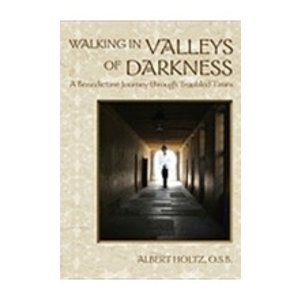 HOLTZ, ALBERT WALKING IN VALLEYS OF DARKNESS: A BENEDICTINE JOURNEY THROUGH TROUBLED TIMES by  ALBERT HOLTZ