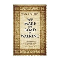 WE MAKE THE ROAD BY WALKING by BRIAN MCLAREN
