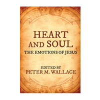 HEART AND SOUL: THE EMOTIONS OF JESUS by PETER WALLACE