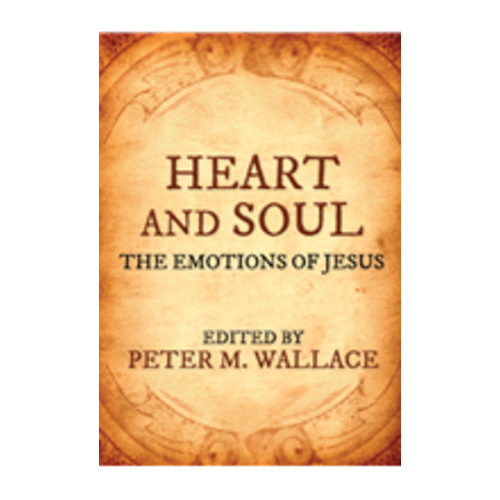 WALLACE, PETER HEART AND SOUL: THE EMOTIONS OF JESUS by PETER WALLACE