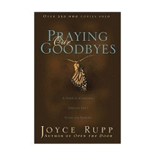 RUPP, JOYCE PRAYING OUR GOODBYES: A SPIRITUAL COMPANION THROUGH LIFE'S  LOSSES AND SORROWS