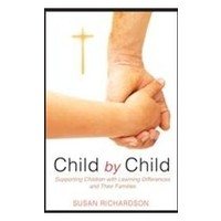 CHILD BY CHILD: SUPPORTING CHILDREN WITH LEARNING DIFFERENCES AND THEIR FAMILIES by SUSAN RICHARDSON