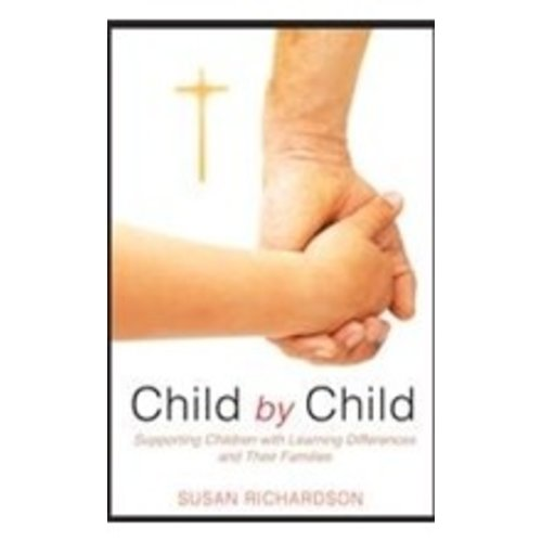 RICHARDSON, SUSAN CHILD BY CHILD: SUPPORTING CHILDREN WITH LEARNING DIFFERENCES AND THEIR FAMILIES by SUSAN RICHARDSON