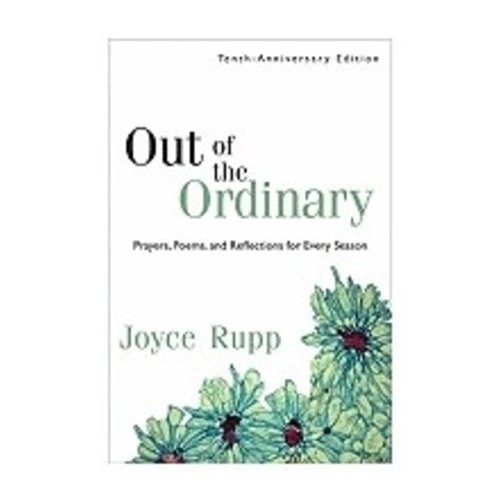 RUPP, JOYCE OUT OF THE ORDINARY: PRAYERS, POEMS AND REFLECTIONS FOR EVERY SEASON